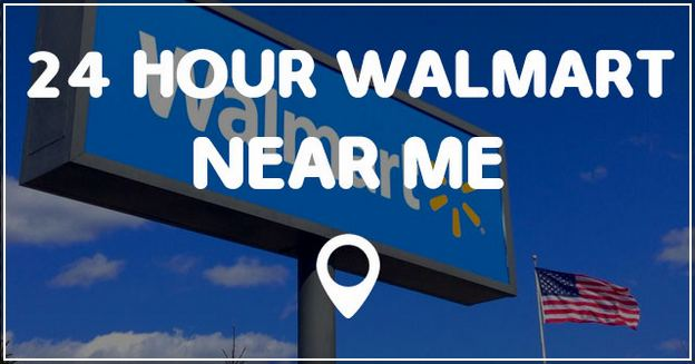 24 Hour Walmart Near Me Open Now